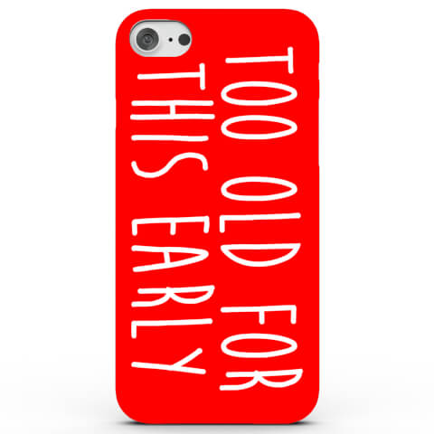 Too Old For This Early Phone Case for iPhone & Android - 3 Colours