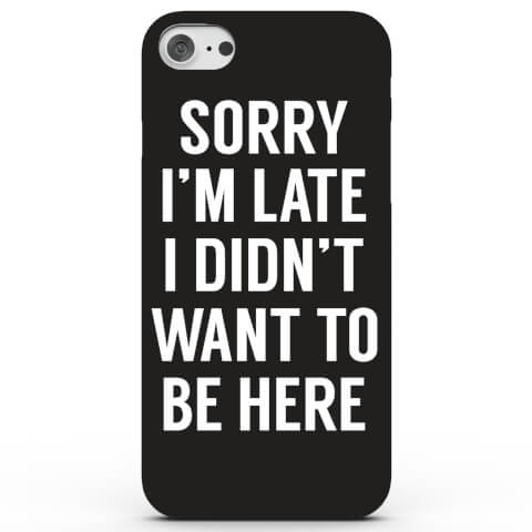 Coque iPhone & Android Sorry I'm Late I Didn't Want to Be Here - 4 Couleurs