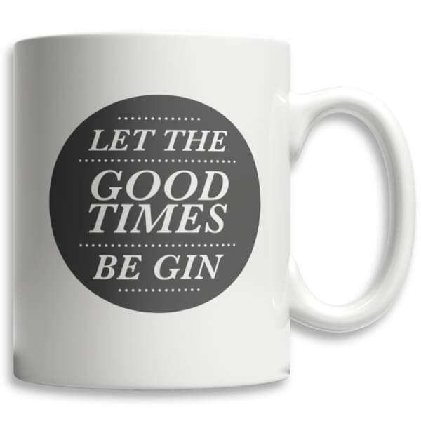 Let The Good Times Be Gin Mug