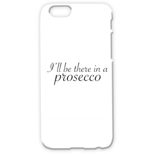 I'll Be There In A Prosecco Phone Case for iPhone & Android