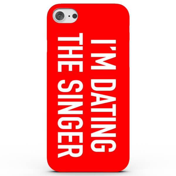 I'm Dating the Singer! Phone Case for iPhone & Android - 4 Colours