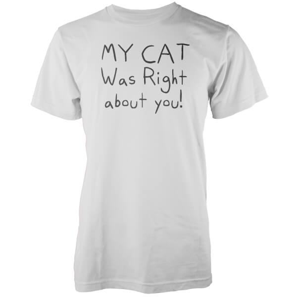 My Cat Was Right About You White T-Shirt