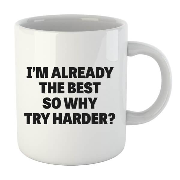 Im Already the Best so Why Try Harder Mug