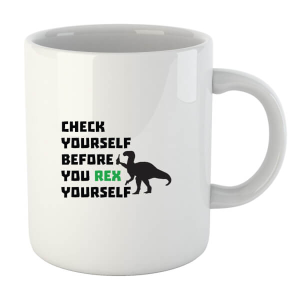 Check Yourself Before You Rex Yourself Mug