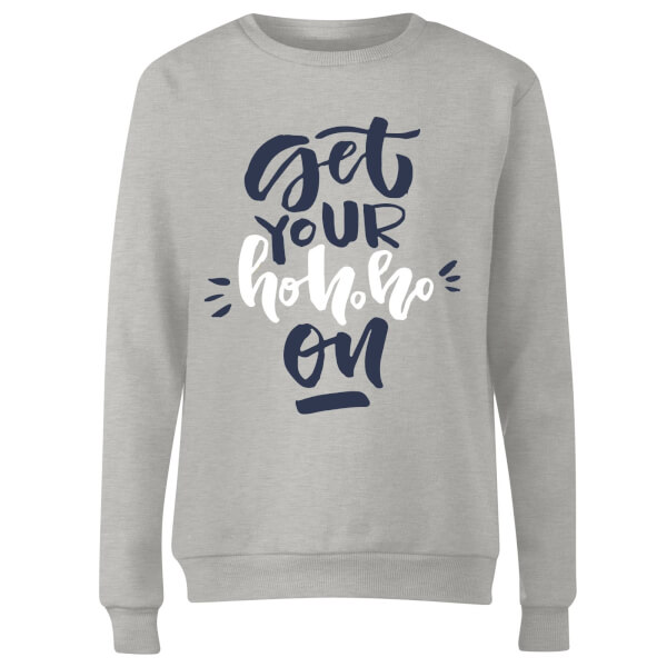 Get your Ho Ho Ho On Women's Sweatshirt - Grey