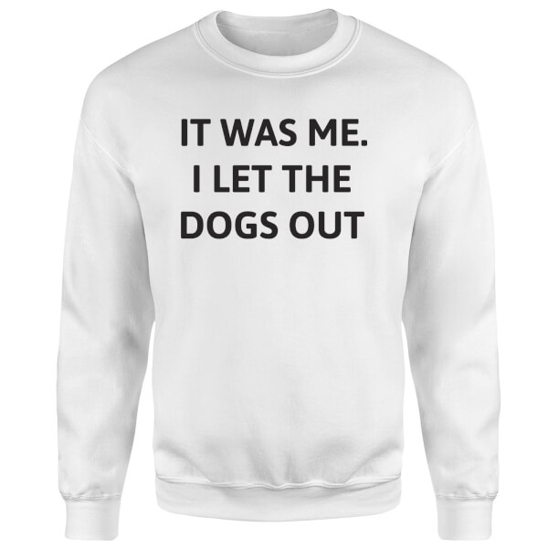 I Let The Dogs Out Sweatshirt - White