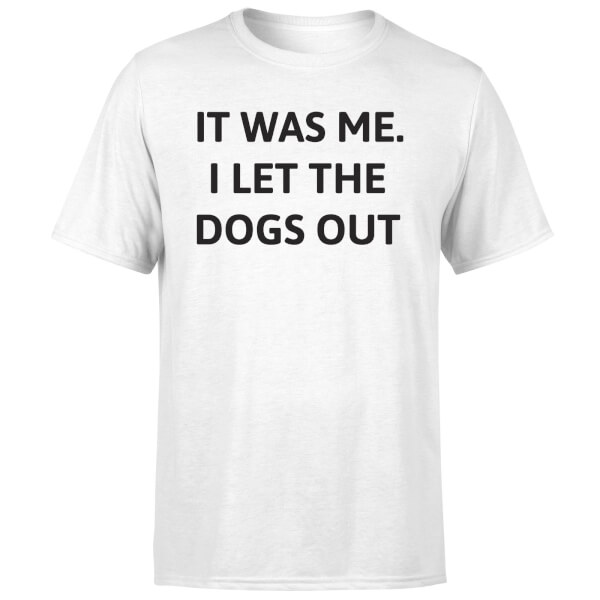 I Let The Dogs Out T-Shirt - White