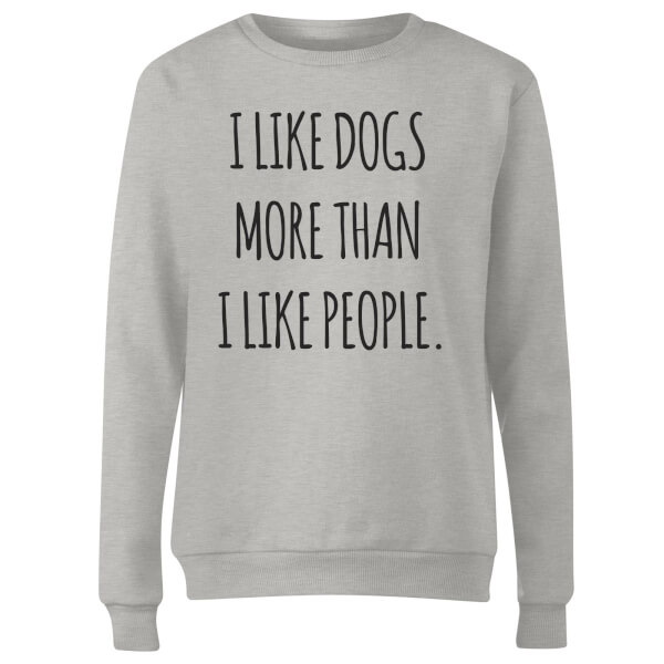 I Like Dogs More Than People Women's Sweatshirt - Grey