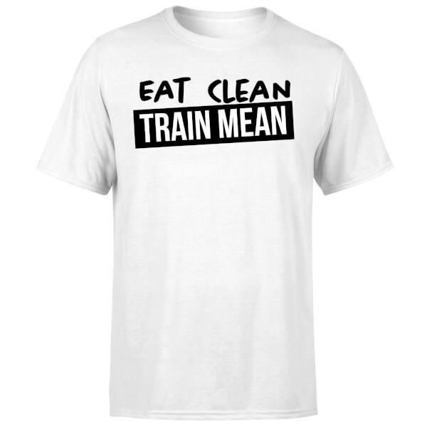 Eat Clean Train Mean T-Shirt - White