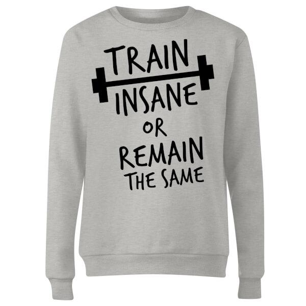 Train Insane or Remain the Same Women's Sweatshirt - Grey