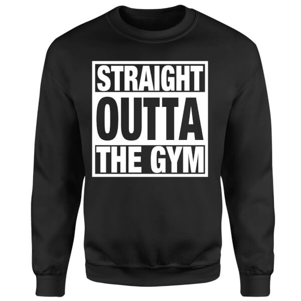 Straight Outta the Gym Sweatshirt - Black