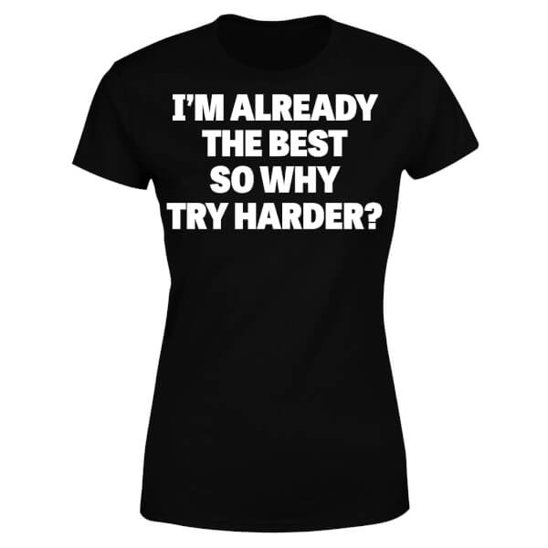 Im Already the Best so Why Try Harder Women's T-Shirt - Black