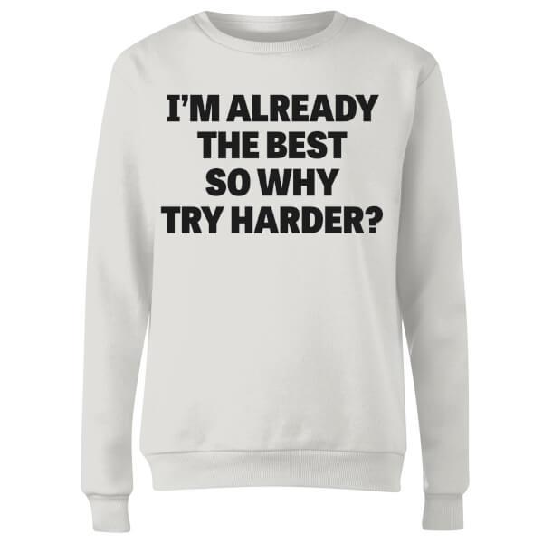 Im Already the Best so Why Try Harder Women's Sweatshirt - White