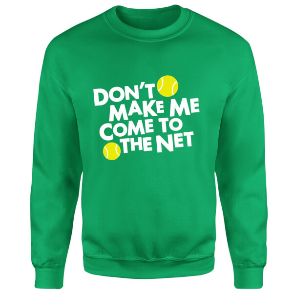 Dont make me Come to the Net Sweatshirt - Kelly Green