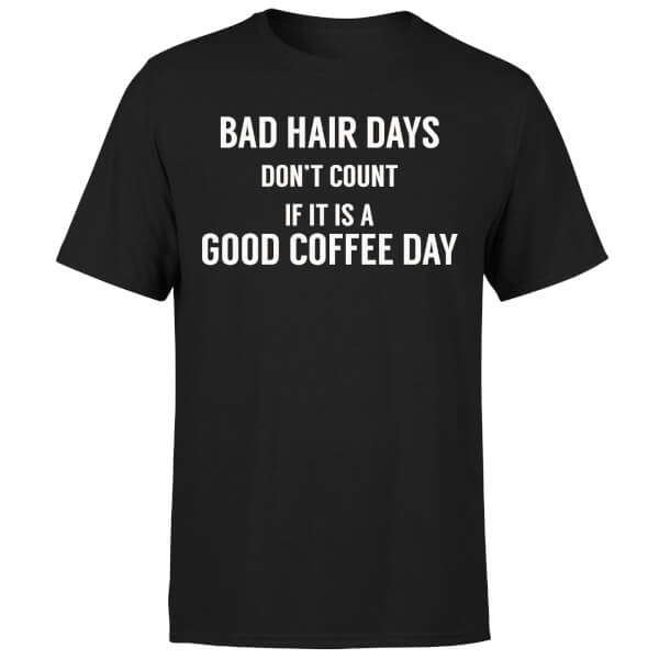 Bad Hair Days Don't Count T-Shirt - Black