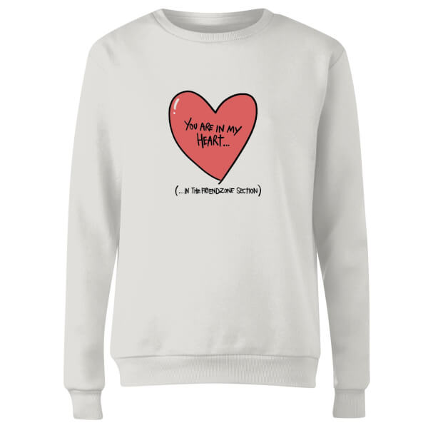 You Are In My Heart...In The Friendzone Women's Sweatshirt - White
