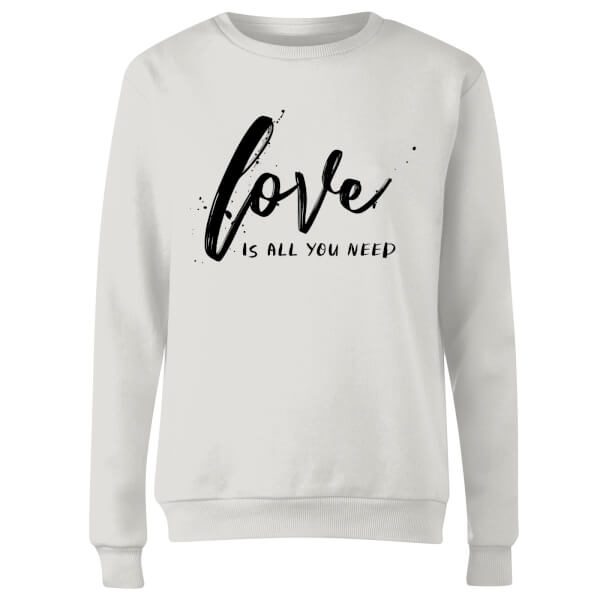 Love Is All You Need Women's Sweatshirt - White