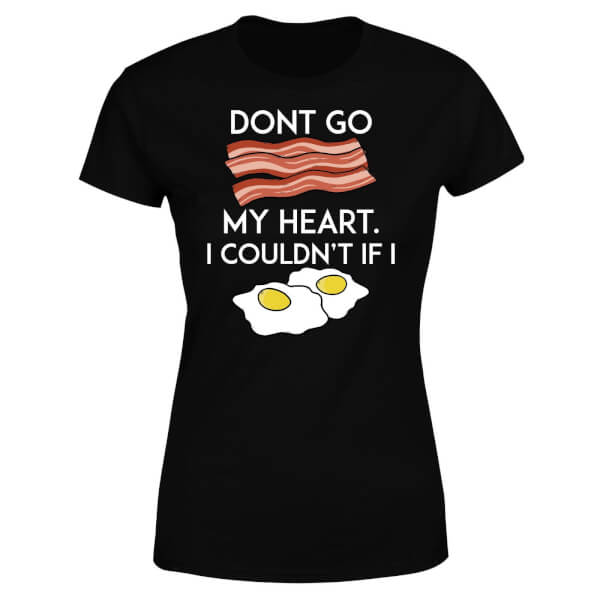 Dont Go Bacon My Heart Women's T-Shirt - Black