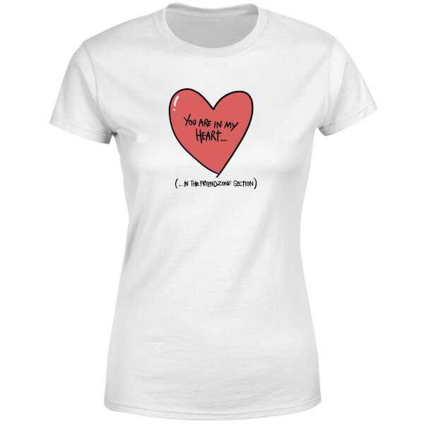 You Are In My Heart...In The Friendzone Women's T-Shirt - White