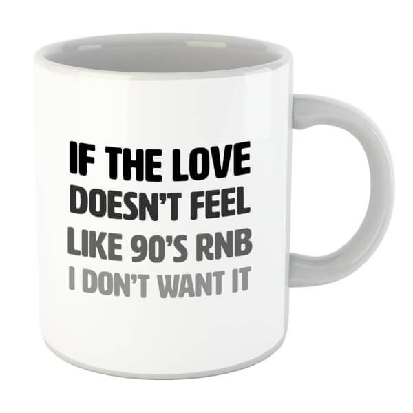 If The Love Doesn't Feel Like 90's RNB Mug