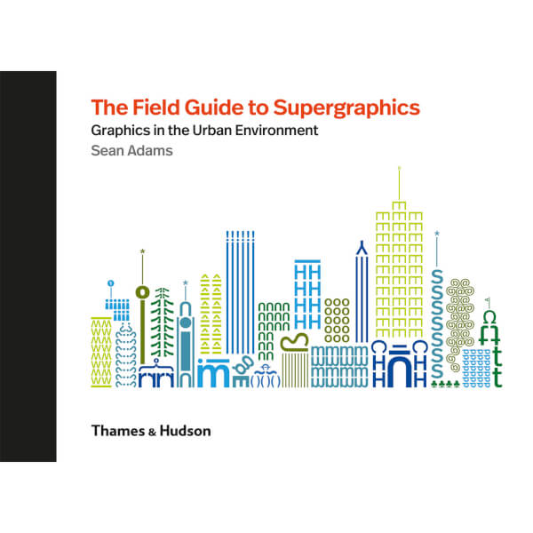 Thames and Hudson Ltd: The Field Guide to Supergraphics - Graphics in the Urban Environment