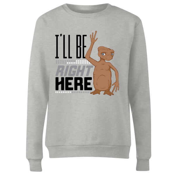ET I'll Be Right Here Women's Sweatshirt - Grey
