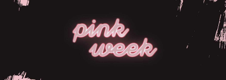 PINK WEEK!