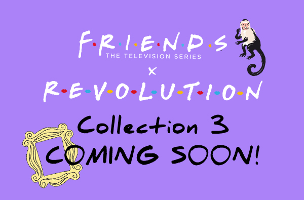 Friends x revolution collection 3 coming soon!