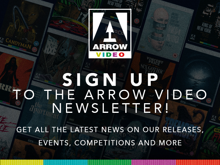 Sign Up To The Arrow Video Newsletter! Get All The Latest News On Our Releases, Events, Competitions And More!