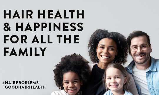 hair health and happiness for all of the family