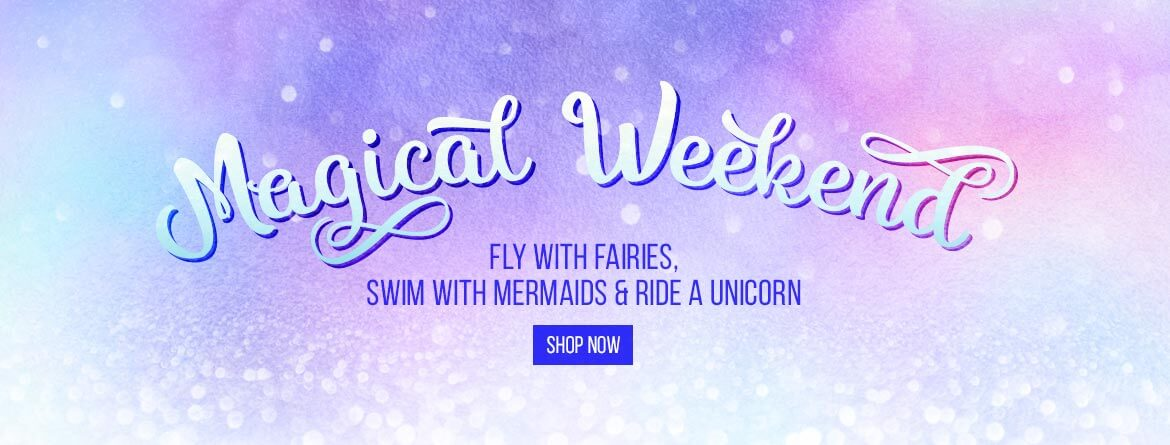 MAGICAL WEEKEND - Fly with faries, swim with mermaids & ride a unicorn.