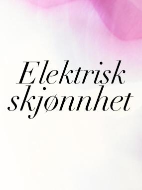 ELEKTRISK SKJØNNHET